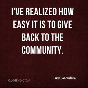 Lucy Santaularia  - I've realized how easy it is to give back to the community.