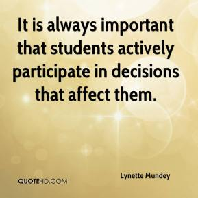 Lynette Mundey  - It is always important that students actively participate in decisions that affect them.