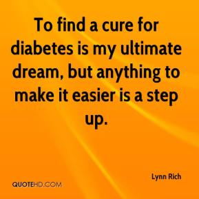 Lynn Rich  - To find a cure for diabetes is my ultimate dream, but anything to make it easier is a step up.