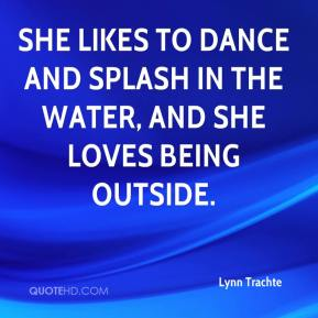 She likes to dance and splash in the water, and she loves being outside.