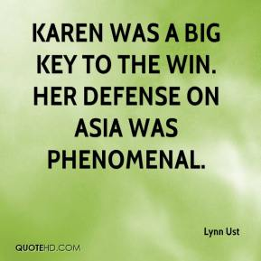 Lynn Ust  - Karen was a big key to the win. Her defense on Asia was phenomenal.