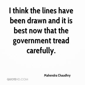 I think the lines have been drawn and it is best now that the government tread carefully.