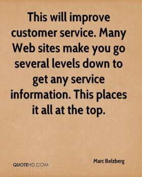 Marc Belzberg  - This will improve customer service. Many Web sites make you go several levels down to get any service information. This places it all at the top.