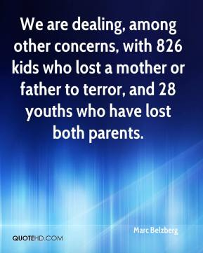 Marc Belzberg  - We are dealing, among other concerns, with 826 kids who lost a mother or father to terror, and 28 youths who have lost both parents.