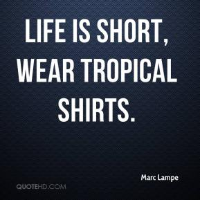 Life is short, wear tropical shirts.