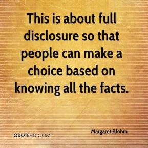 Margaret Blohm  - This is about full disclosure so that people can make a choice based on knowing all the facts.