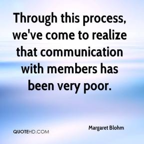 Margaret Blohm  - Through this process, we've come to realize that communication with members has been very poor.