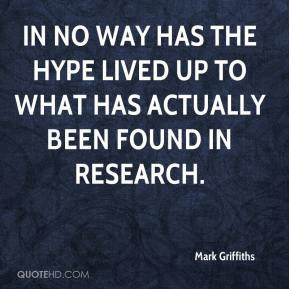 Mark Griffiths  - In no way has the hype lived up to what has actually been found in research.