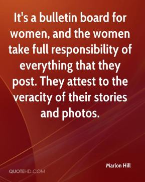 It's a bulletin board for women, and the women take full responsibility of everything that they post. They attest to the veracity of their stories and photos.