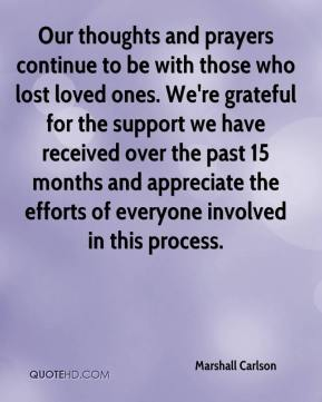 Marshall Carlson  - Our thoughts and prayers continue to be with those who lost loved ones. We're grateful for the support we have received over the past 15 months and appreciate the efforts of everyone involved in this process.