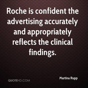 Martina Rupp  - Roche is confident the advertising accurately and appropriately reflects the clinical findings.