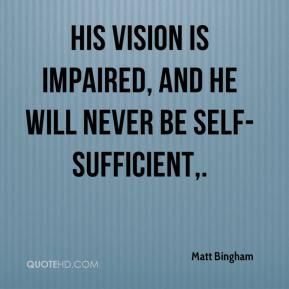 His vision is impaired, and he will never be self-sufficient.