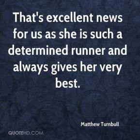 Matthew Turnbull  - That's excellent news for us as she is such a determined runner and always gives her very best.