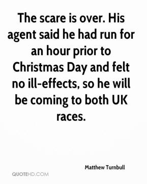 Matthew Turnbull  - The scare is over. His agent said he had run for an hour prior to Christmas Day and felt no ill-effects, so he will be coming to both UK races.