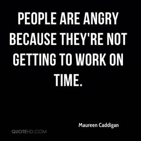 People are angry because they're not getting to work on time.