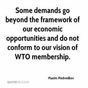 Maxim Medvedkov  - Some demands go beyond the framework of our economic opportunities and do not conform to our vision of WTO membership.