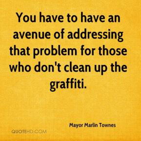 You have to have an avenue of addressing that problem for those who don't clean up the graffiti.