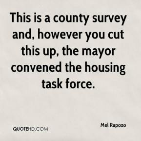 Mel Rapozo  - This is a county survey and, however you cut this up, the mayor convened the housing task force.