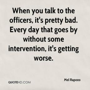 Mel Rapozo  - When you talk to the officers, it's pretty bad. Every day that goes by without some intervention, it's getting worse.