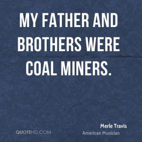 Merle Travis - My father and brothers were coal miners.