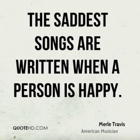 Merle Travis - The saddest songs are written when a person is happy.
