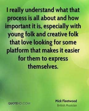 I really understand what that process is all about and how important it is, especially with young folk and creative folk that love looking for some platform that makes it easier for them to express themselves.