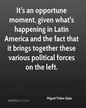 Miguel Tinker Salas  - It's an opportune moment, given what's happening in Latin America and the fact that it brings together these various political forces on the left.