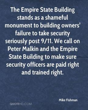 Mike Fishman  - The Empire State Building stands as a shameful monument to building owners' failure to take security seriously post 9/11. We call on Peter Malkin and the Empire State Building to make sure security officers are paid right and trained right.
