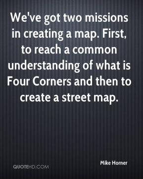Mike Horner  - We've got two missions in creating a map. First, to reach a common understanding of what is Four Corners and then to create a street map.