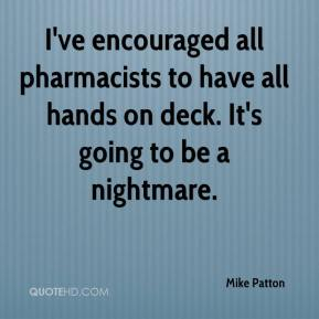 Mike Patton  - I've encouraged all pharmacists to have all hands on deck. It's going to be a nightmare.