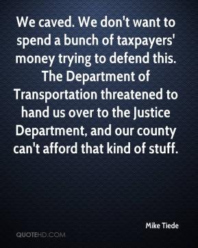We caved. We don't want to spend a bunch of taxpayers' money trying to defend this. The Department of Transportation threatened to hand us over to the Justice Department, and our county can't afford that kind of stuff.