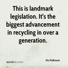 Mo McBroom  - This is landmark legislation. It's the biggest advancement in recycling in over a generation.
