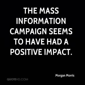 Morgan Morris  - The mass information campaign seems to have had a positive impact.