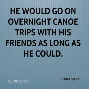 Nancy Brook  - He would go on overnight canoe trips with his friends as long as he could.