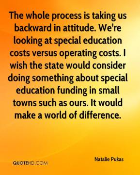 Natalie Pukas  - The whole process is taking us backward in attitude. We're looking at special education costs versus operating costs. I wish the state would consider doing something about special education funding in small towns such as ours. It would make a world of difference.