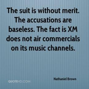 Nathaniel Brown  - The suit is without merit. The accusations are baseless. The fact is XM does not air commercials on its music channels.