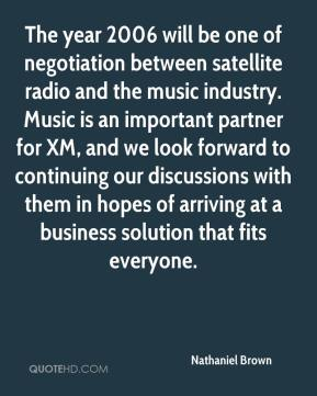 Nathaniel Brown  - The year 2006 will be one of negotiation between satellite radio and the music industry. Music is an important partner for XM, and we look forward to continuing our discussions with them in hopes of arriving at a business solution that fits everyone.