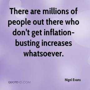 There are millions of people out there who don't get inflation-busting increases whatsoever.