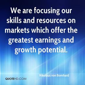 We are focusing our skills and resources on markets which offer the greatest earnings and growth potential.
