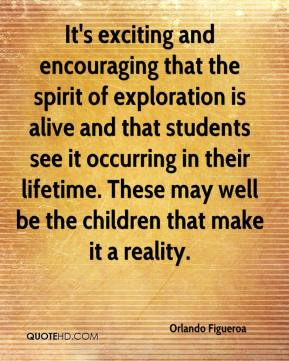 It's exciting and encouraging that the spirit of exploration is alive and that students see it occurring in their lifetime. These may well be the children that make it a reality.