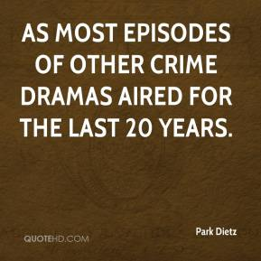 Park Dietz  - as most episodes of other crime dramas aired for the last 20 years.
