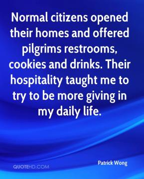 Patrick Wong  - Normal citizens opened their homes and offered pilgrims restrooms, cookies and drinks. Their hospitality taught me to try to be more giving in my daily life.