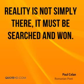 Reality is not simply there, it must be searched and won.