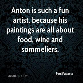 Anton is such a fun artist, because his paintings are all about food, wine and sommeliers.