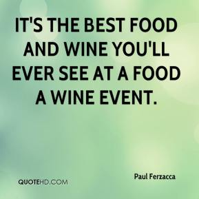 It's the best food and wine you'll ever see at a food a wine event.
