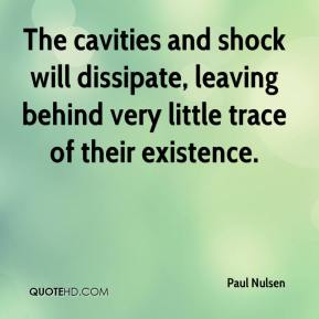 Paul Nulsen  - The cavities and shock will dissipate, leaving behind very little trace of their existence.
