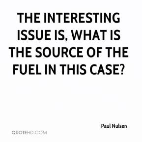 Paul Nulsen  - The interesting issue is, what is the source of the fuel in this case?