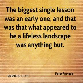 The biggest single lesson was an early one, and that was that what appeared to be a lifeless landscape was anything but.