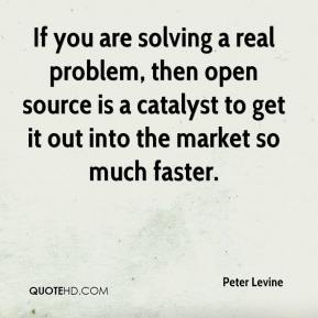 If you are solving a real problem, then open source is a catalyst to get it out into the market so much faster.
