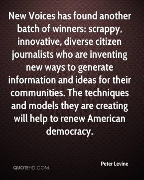 Peter Levine  - New Voices has found another batch of winners: scrappy, innovative, diverse citizen journalists who are inventing new ways to generate information and ideas for their communities. The techniques and models they are creating will help to renew American democracy.